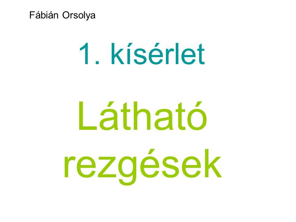 1. kísérlet Látható rezgések Fábián Orsolya