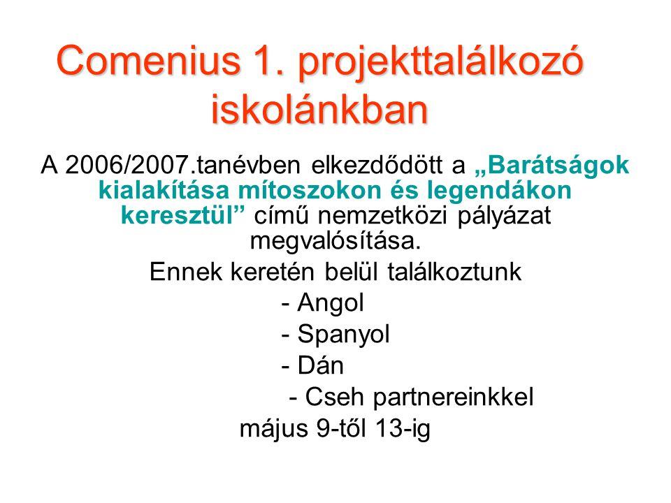 """Comenius 1. projekttalálkozó iskolánkban A 2006/2007.tanévben elkezdődött a """"Barátságok kialakítása mítoszokon és legendákon keresztül"""" című nemzetköz"""