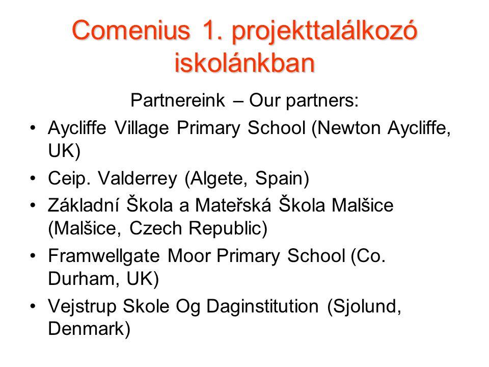 Comenius 1. projekttalálkozó iskolánkban Partnereink – Our partners: Aycliffe Village Primary School (Newton Aycliffe, UK) Ceip. Valderrey (Algete, Sp