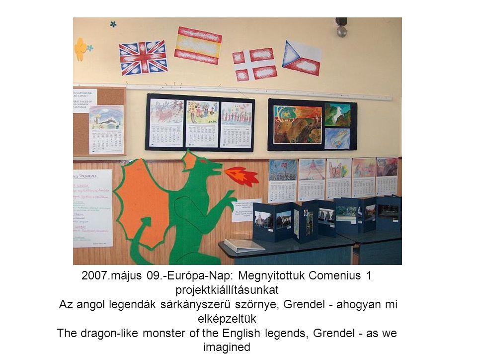 2007.május 09.-Európa-Nap: Megnyitottuk Comenius 1 projektkiállításunkat Az angol legendák sárkányszerű szörnye, Grendel - ahogyan mi elképzeltük The
