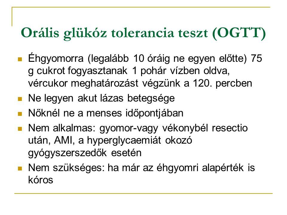 Orális glükóz tolerancia teszt (OGTT) Éhgyomorra (legalább 10 óráig ne egyen előtte) 75 g cukrot fogyasztanak 1 pohár vízben oldva, vércukor meghatáro