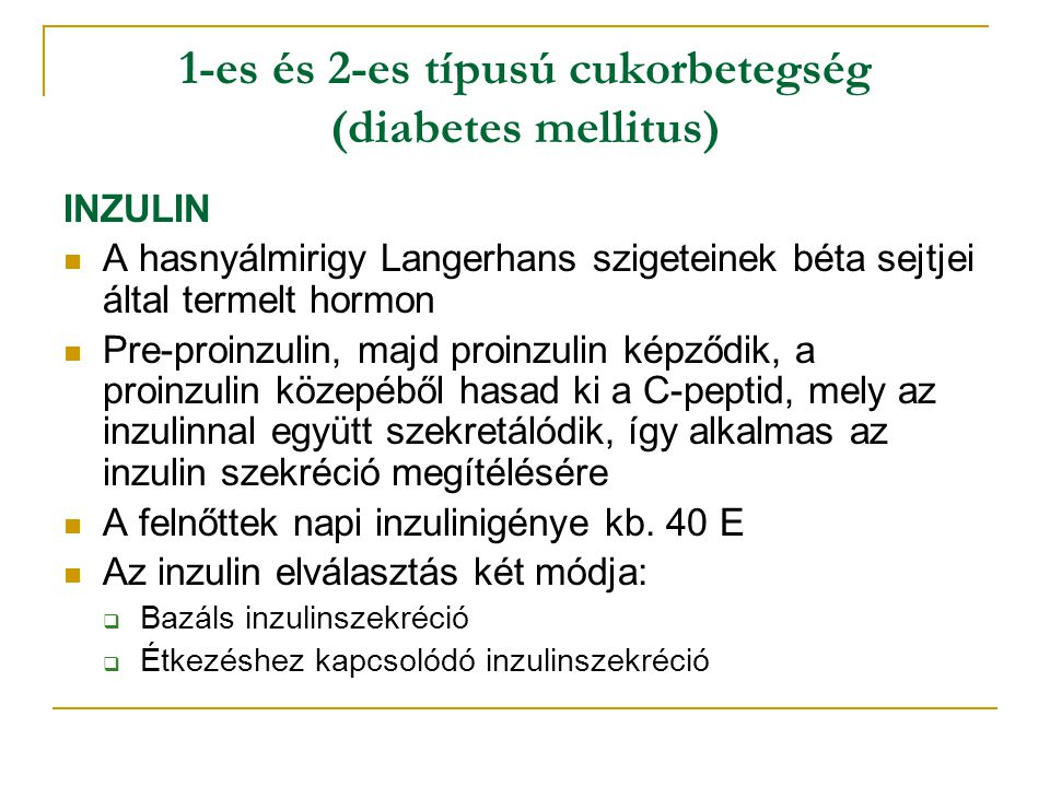 1-es és 2-es típusú cukorbetegség (diabetes mellitus) INZULIN A hasnyálmirigy Langerhans szigeteinek béta sejtjei által termelt hormon Pre-proinzulin,