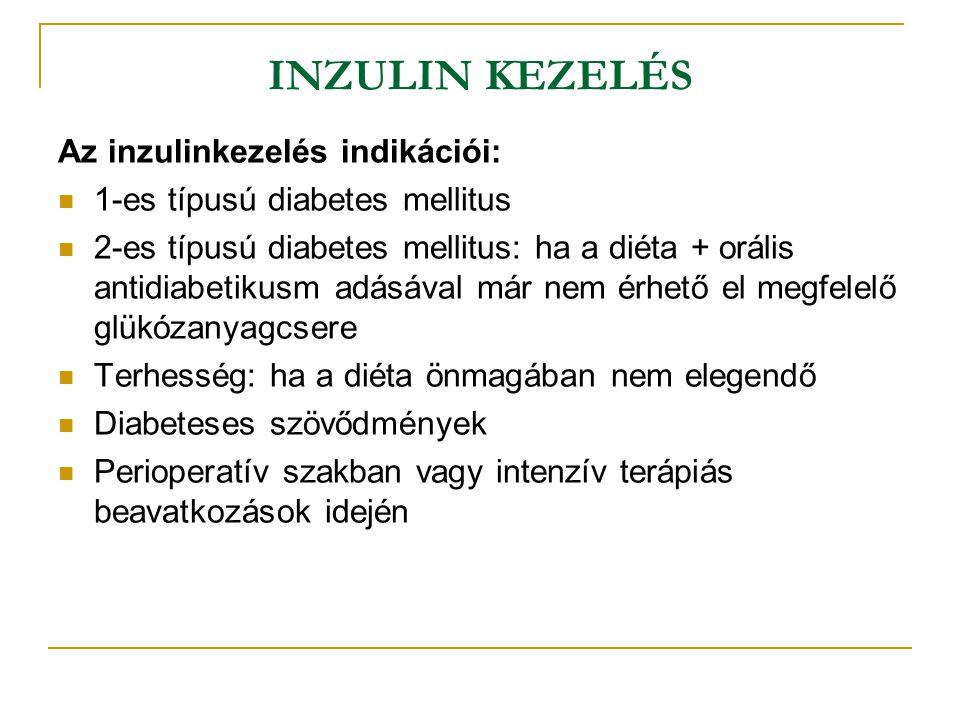 INZULIN KEZELÉS Az inzulinkezelés indikációi: 1-es típusú diabetes mellitus 2-es típusú diabetes mellitus: ha a diéta + orális antidiabetikusm adásáva