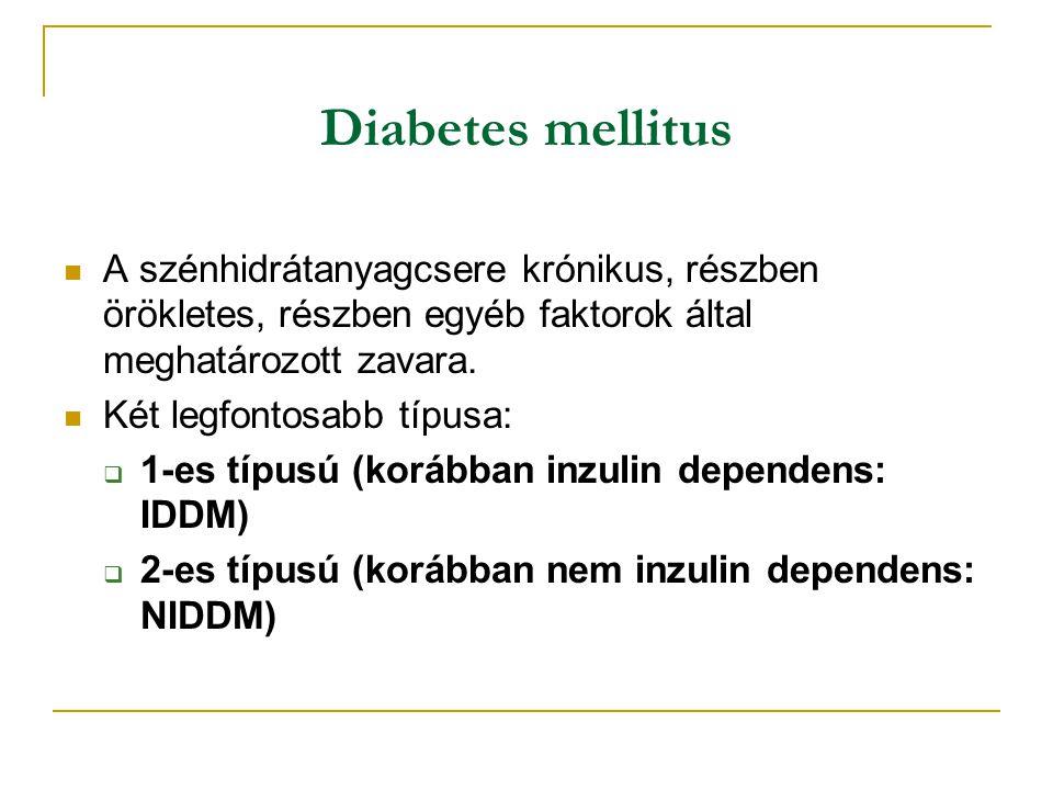 Diabetes mellitus A szénhidrátanyagcsere krónikus, részben örökletes, részben egyéb faktorok által meghatározott zavara. Két legfontosabb típusa:  1-