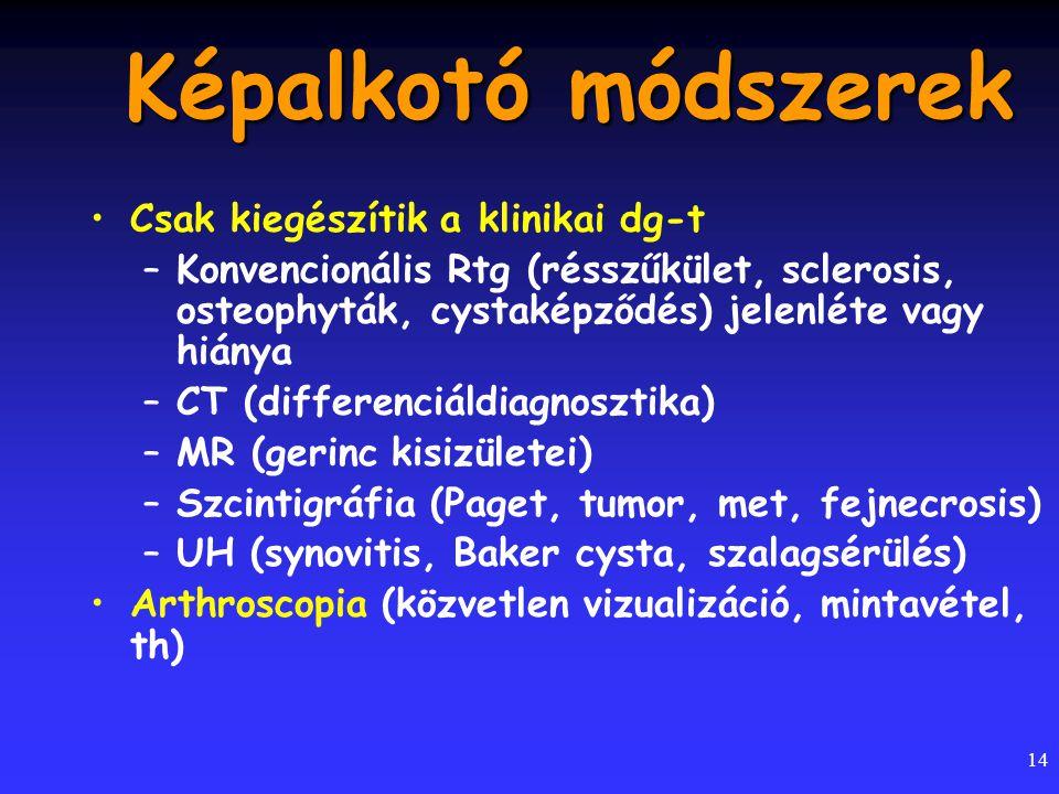 14 Képalkotó módszerek Csak kiegészítik a klinikai dg-t –Konvencionális Rtg (résszűkület, sclerosis, osteophyták, cystaképződés) jelenléte vagy hiánya