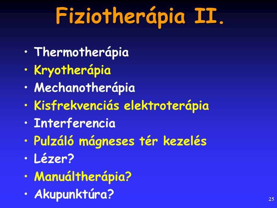 25 Fiziotherápia II. Thermotherápia Kryotherápia Mechanotherápia Kisfrekvenciás elektroterápia Interferencia Pulzáló mágneses tér kezelés Lézer? Manuá