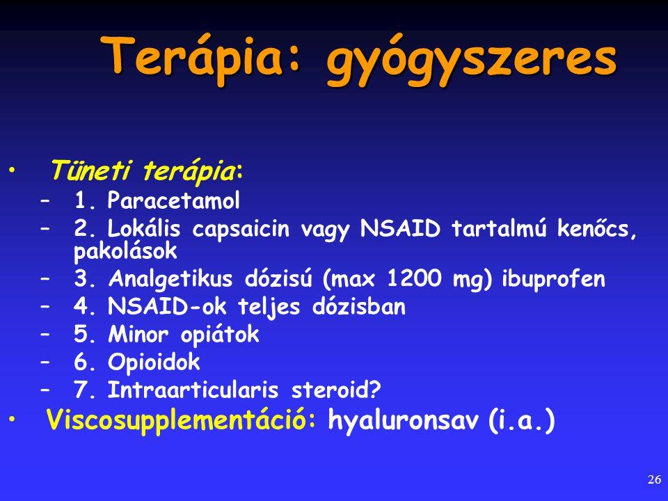 26 Terápia: gyógyszeres Tüneti terápia: –1. Paracetamol –2. Lokális capsaicin vagy NSAID tartalmú kenőcs, pakolások –3. Analgetikus dózisú (max 1200 m