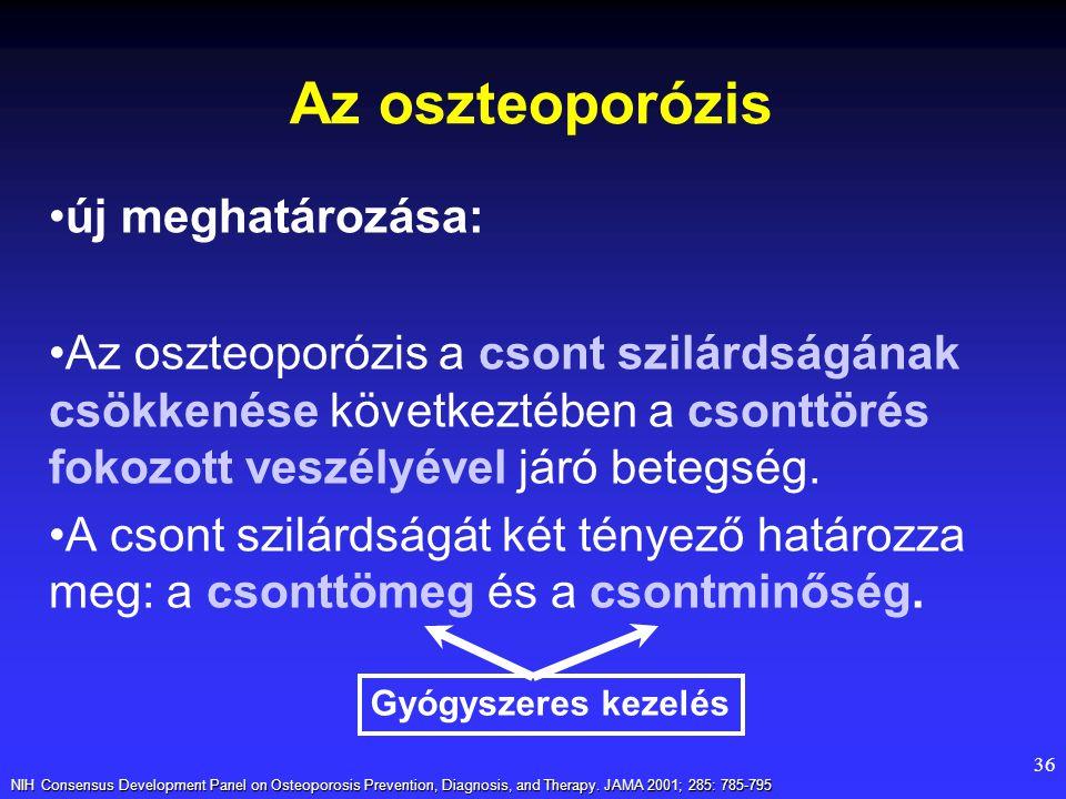 36 Az oszteoporózis új meghatározása: Az oszteoporózis a csont szilárdságának csökkenése következtében a csonttörés fokozott veszélyével járó betegség