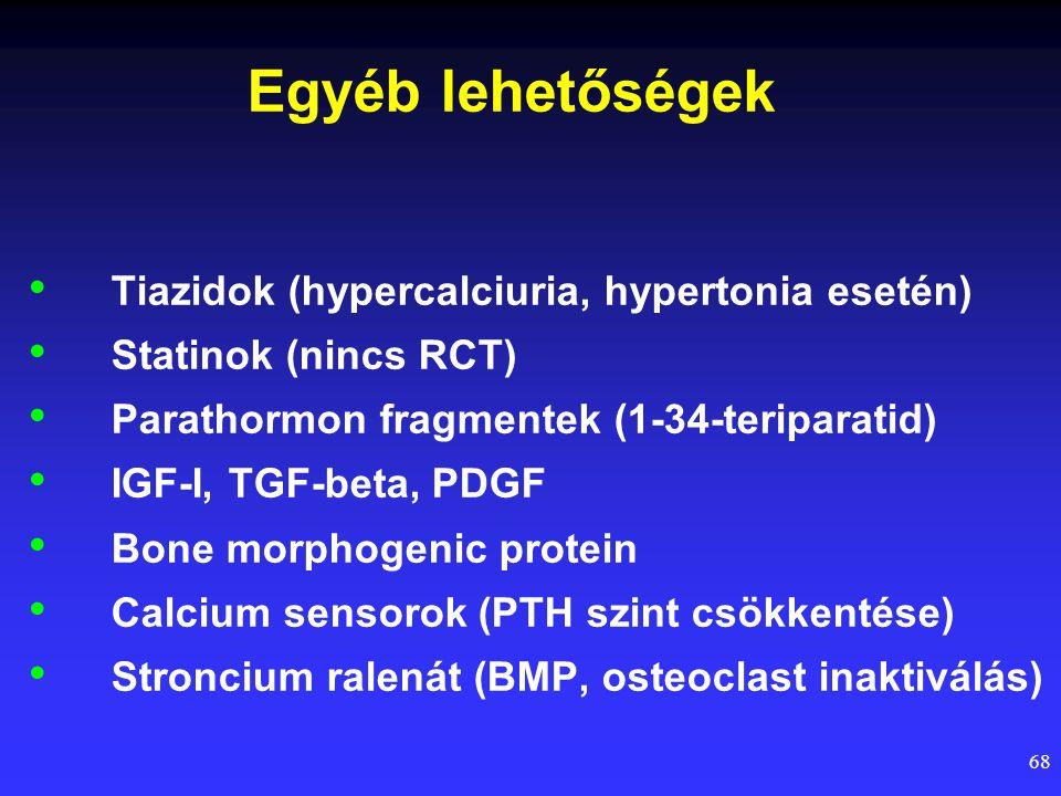 68 Egyéb lehetőségek Tiazidok (hypercalciuria, hypertonia esetén) Statinok (nincs RCT) Parathormon fragmentek (1-34-teriparatid) IGF-I, TGF-beta, PDGF