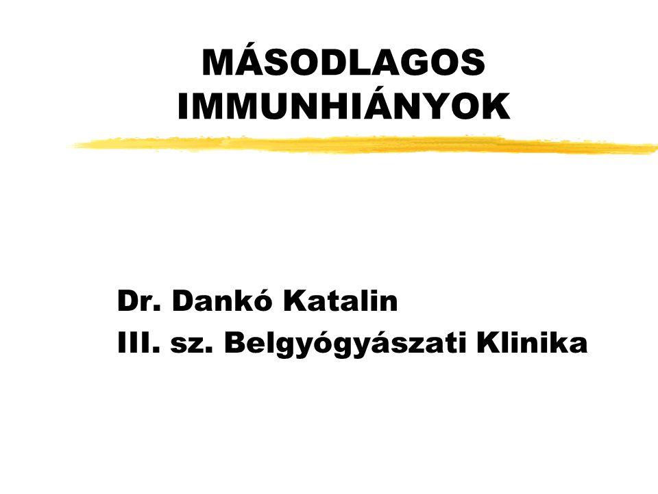 MÁSODLAGOS IMMUNHIÁNYOK Dr. Dankó Katalin III. sz. Belgyógyászati Klinika