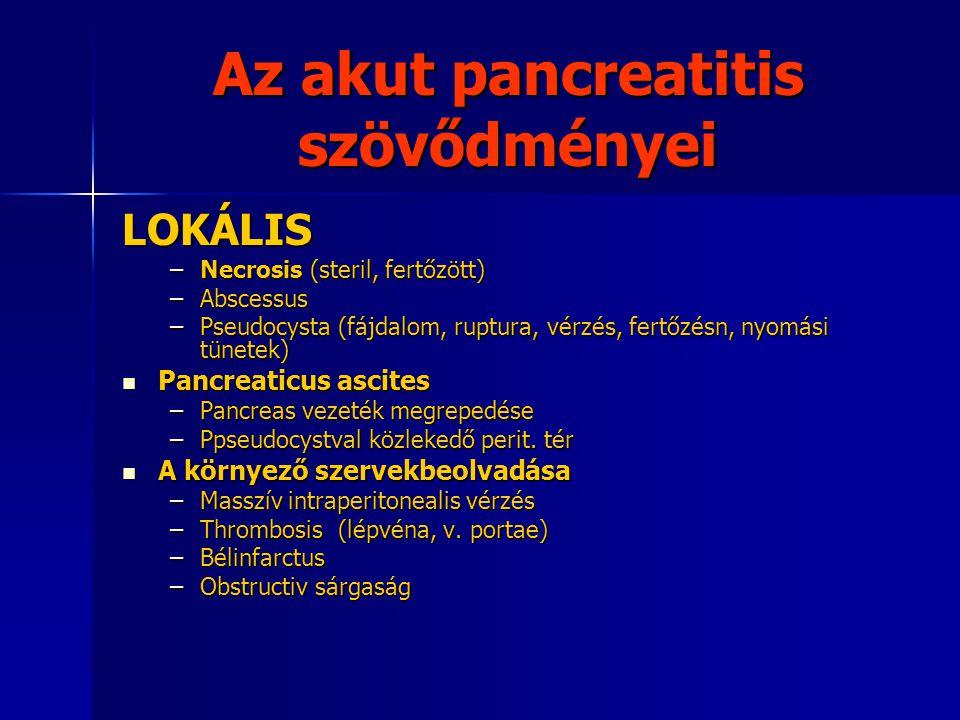 Az akut pancreatitis szövődményei LOKÁLIS –Necrosis (steril, fertőzött) –Abscessus –Pseudocysta (fájdalom, ruptura, vérzés, fertőzésn, nyomási tünetek