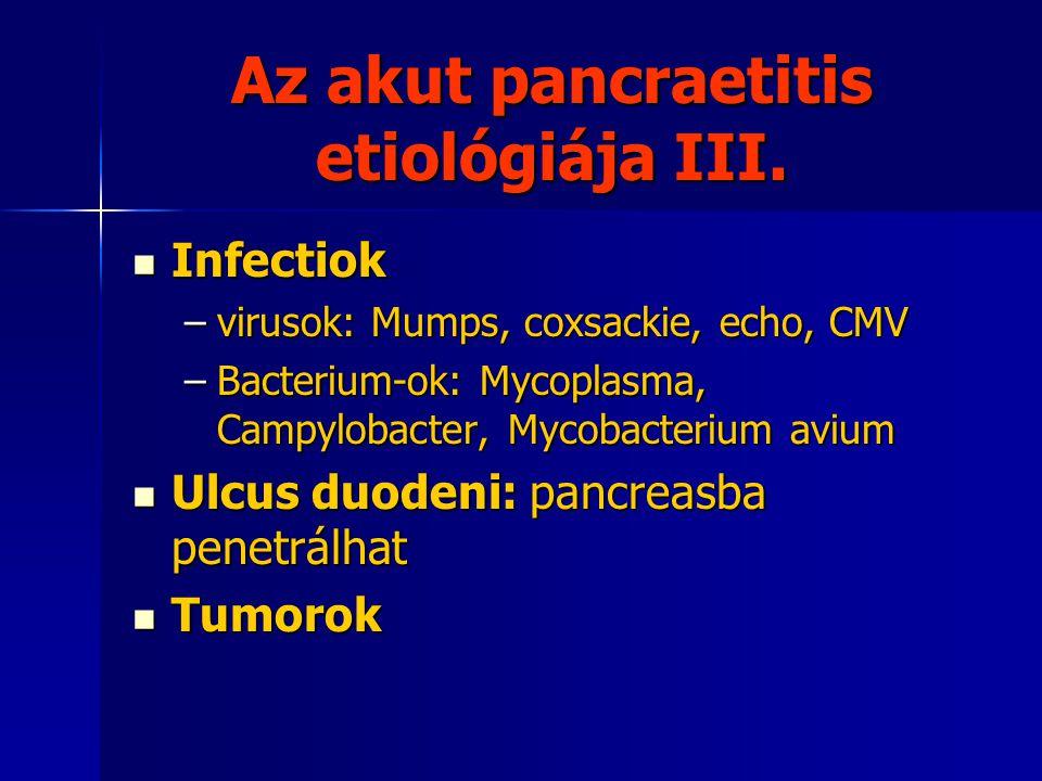 Az akut pancreatitis patogenezise Önemésztődés Önemésztődés –Proteolytikus enzimek aktiválódása a pancreason belül –Aktív enzimek refluxa –Pancreas vezeték elzáródása Szabadgyökök szerepe → membrán károsodás, permeabilitás ↑, sejtnecrosis Szabadgyökök szerepe → membrán károsodás, permeabilitás ↑, sejtnecrosis Microcirculatios zavar Microcirculatios zavar –Capillaris kárososdás → permeabilitás ↑ → oedema → microcirculatio ↓ → thrombus → hypoxia → necrosis Bacterialis endotoxinok Bacterialis endotoxinok –Cytokin aktivácio → gyulladás bél permeabilitás