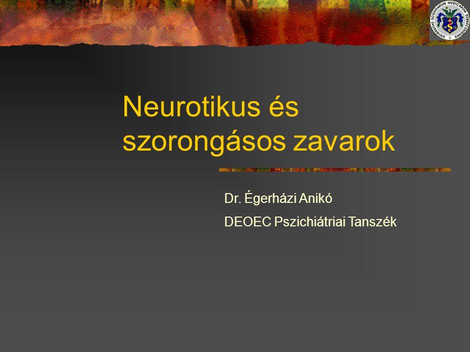 Neurotikus és szorongásos zavarok Dr. Égerházi Anikó DEOEC Pszichiátriai Tanszék