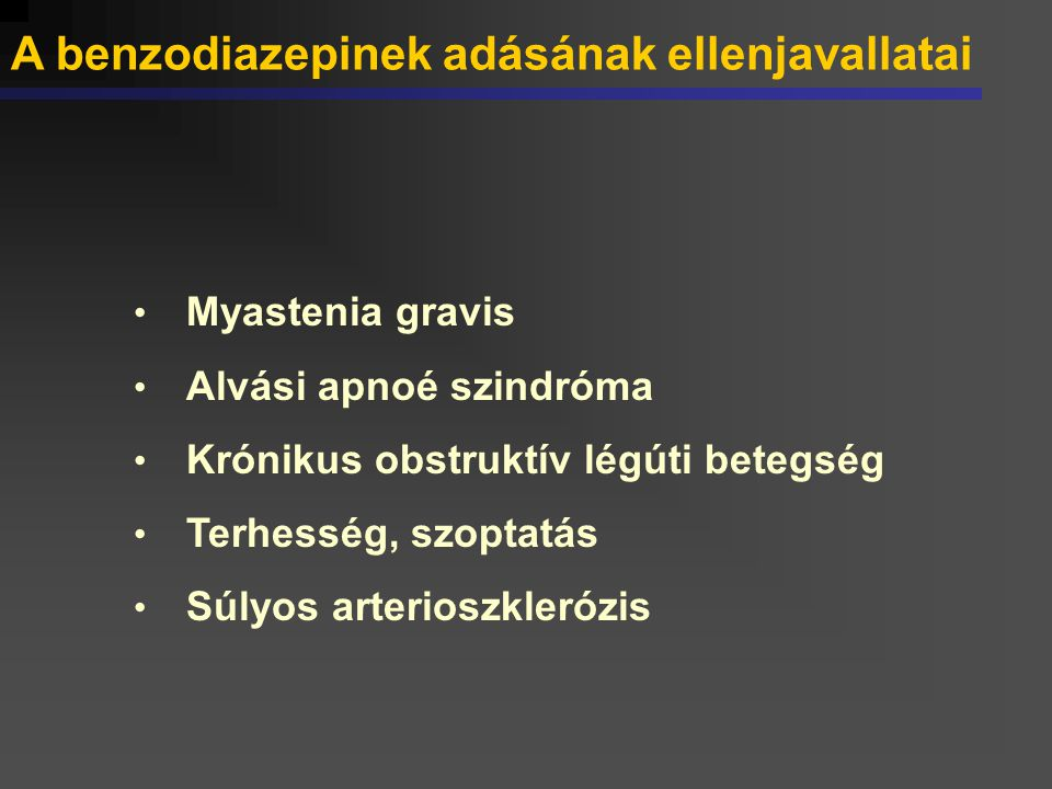 A benzodiazepinek adásának ellenjavallatai Myastenia gravis Alvási apnoé szindróma Krónikus obstruktív légúti betegség Terhesség, szoptatás Súlyos art