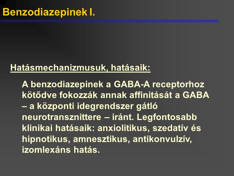 Hatásmechanizmusuk, hatásaik: A benzodiazepinek a GABA-A receptorhoz kötődve fokozzák annak affinitását a GABA – a központi idegrendszer gátló neurotr