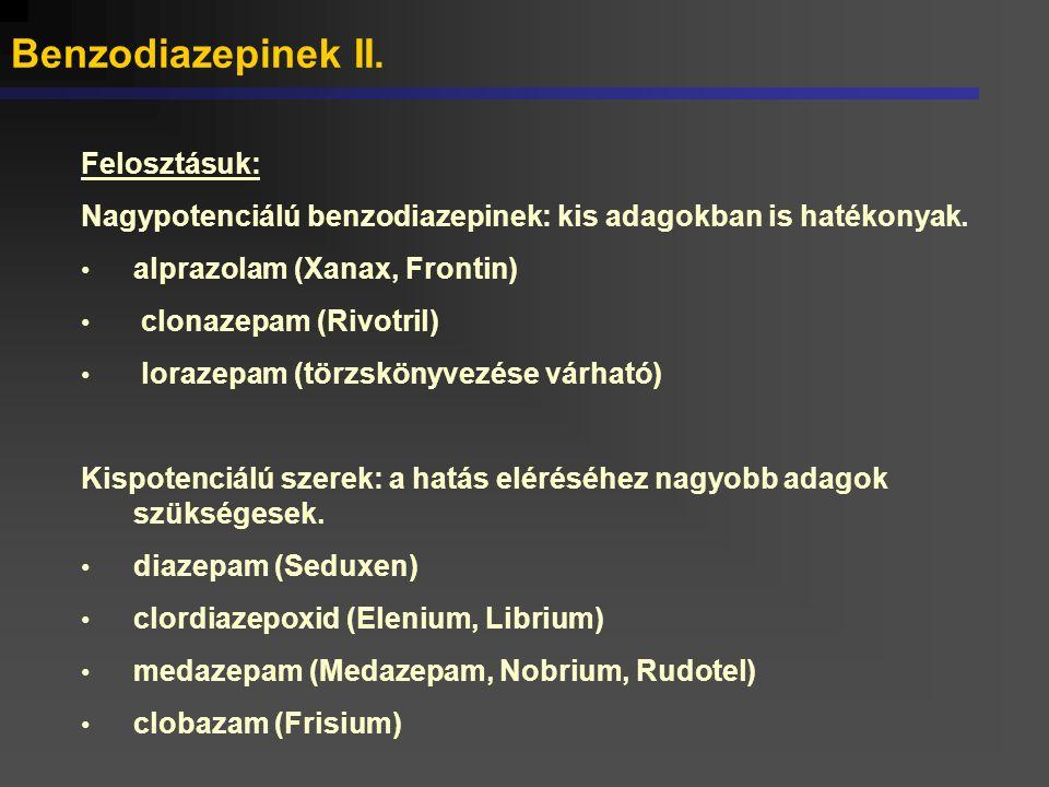 Felosztásuk: Nagypotenciálú benzodiazepinek: kis adagokban is hatékonyak. alprazolam (Xanax, Frontin) clonazepam (Rivotril) lorazepam (törzskönyvezése