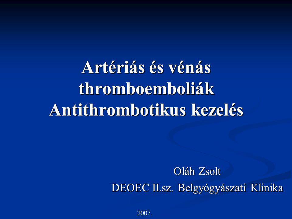 Artériás és vénás thromboemboliák Artériás thromboembolia (ischaemiás stroke, AMI, perifériás érbetegség, stb.) Atherothrombosis Embolia: pitvarfibrillatio, atherosclerotikus plakk Pulmonális embolia: Forrás: a nagyvérkör vénás rendszere stroke nagy vérkör kis vérkör nagy vérkör