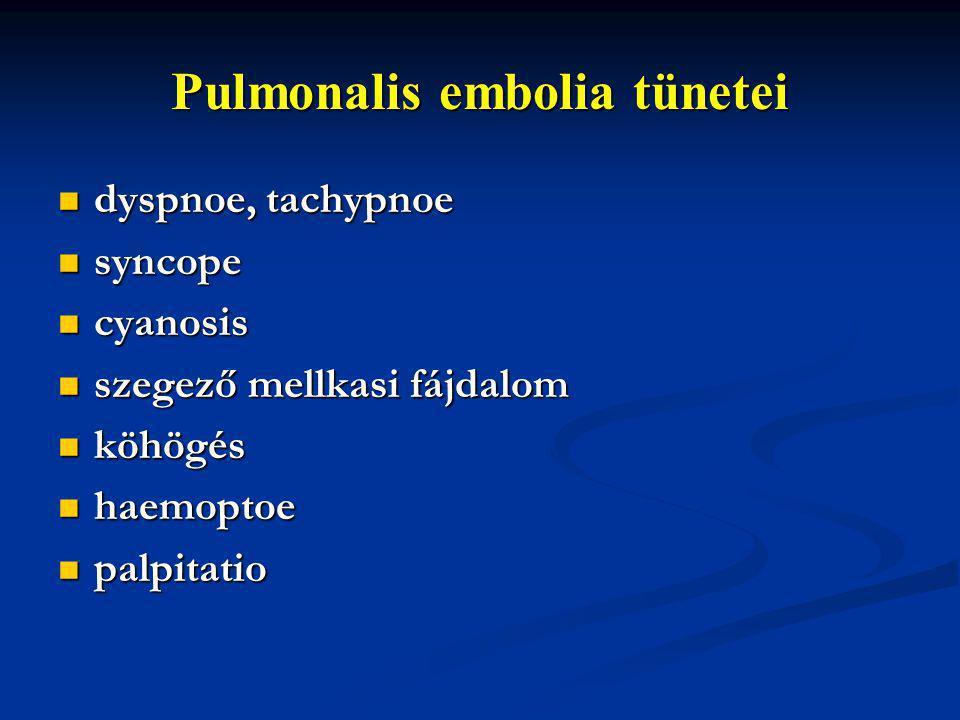 Pulmonalis embolia tünetei dyspnoe, tachypnoe dyspnoe, tachypnoe syncope syncope cyanosis cyanosis szegező mellkasi fájdalom szegező mellkasi fájdalom