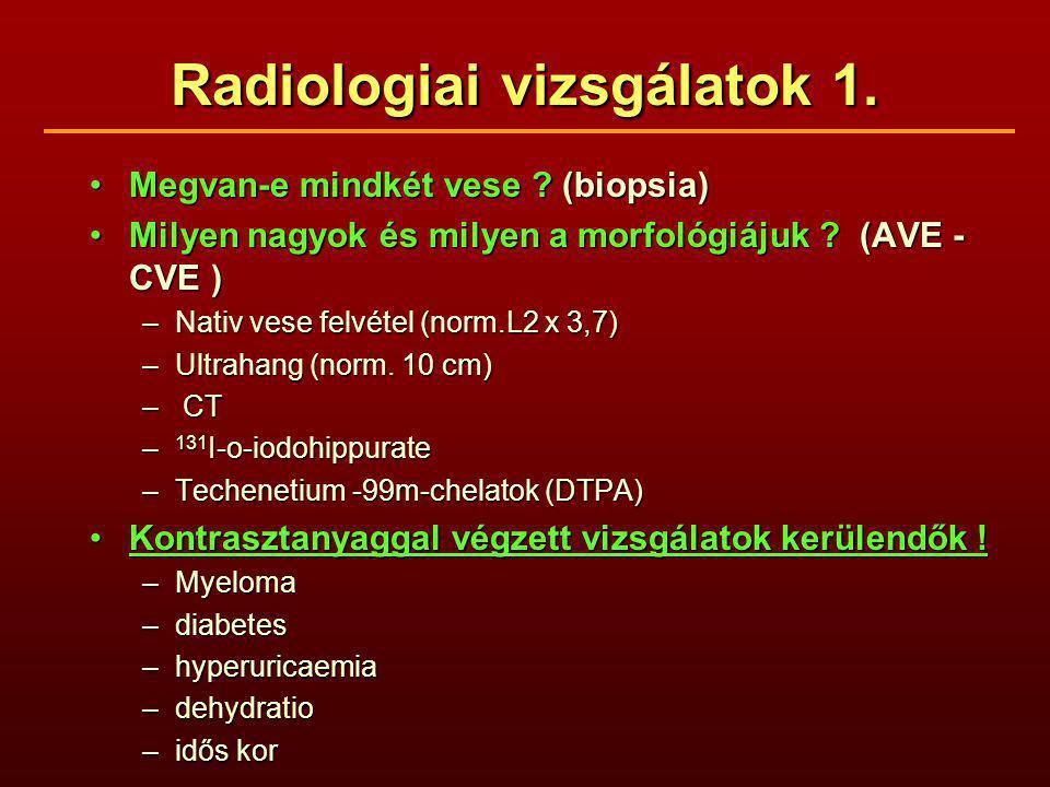 Radiologiai vizsgálatok 1. Megvan-e mindkét vese ? (biopsia)Megvan-e mindkét vese ? (biopsia) Milyen nagyok és milyen a morfológiájuk ? (AVE - CVE )Mi
