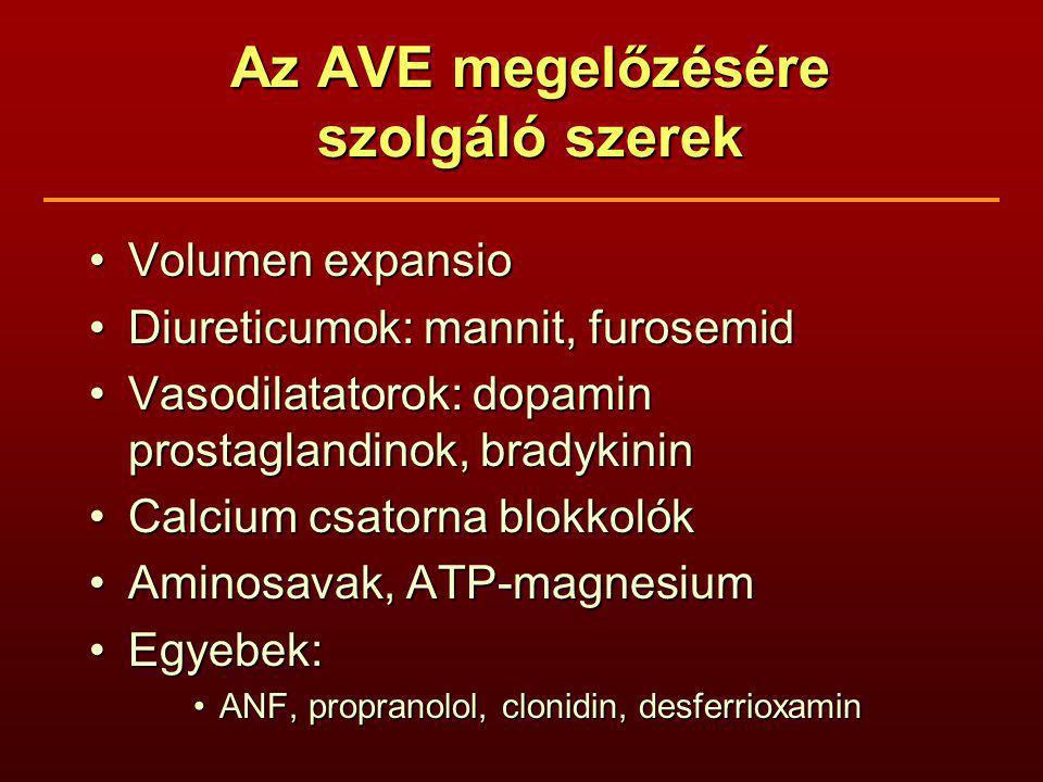 Az AVE megelőzésére szolgáló szerek Volumen expansioVolumen expansio Diureticumok: mannit, furosemidDiureticumok: mannit, furosemid Vasodilatatorok: dopamin prostaglandinok, bradykininVasodilatatorok: dopamin prostaglandinok, bradykinin Calcium csatorna blokkolókCalcium csatorna blokkolók Aminosavak, ATP-magnesiumAminosavak, ATP-magnesium Egyebek:Egyebek: ANF, propranolol, clonidin, desferrioxaminANF, propranolol, clonidin, desferrioxamin