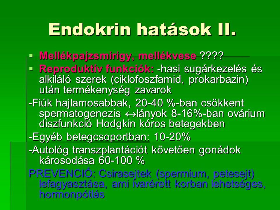 Endokrin hatások II.  Mellékpajzsmirigy, mellékvese ????  Reproduktív funkciók: -hasi sugárkezelés és alkiláló szerek (ciklofoszfamid, prokarbazin)