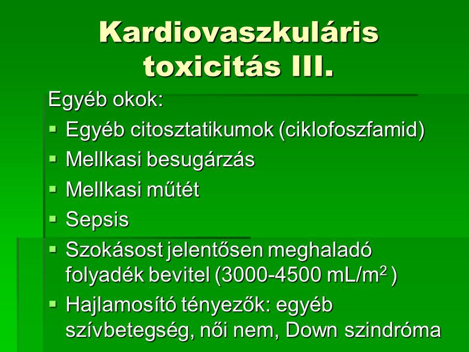 Kardiovaszkuláris toxicitás III. Egyéb okok:  Egyéb citosztatikumok (ciklofoszfamid)  Mellkasi besugárzás  Mellkasi műtét  Sepsis  Szokásost jele