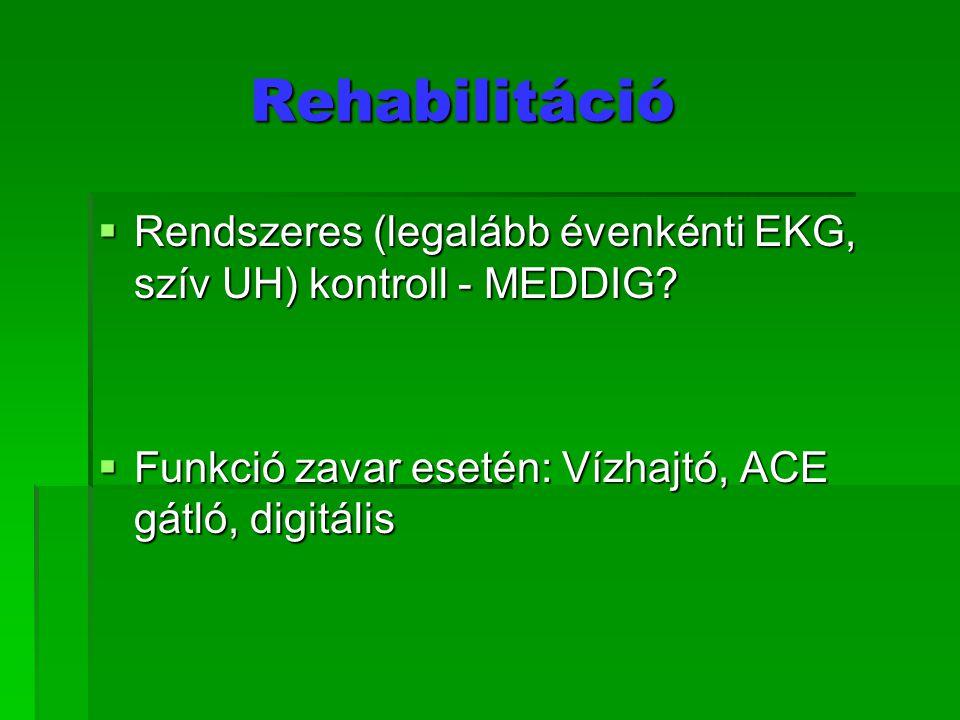 Rehabilitáció  Rendszeres (legalább évenkénti EKG, szív UH) kontroll - MEDDIG?  Funkció zavar esetén: Vízhajtó, ACE gátló, digitális