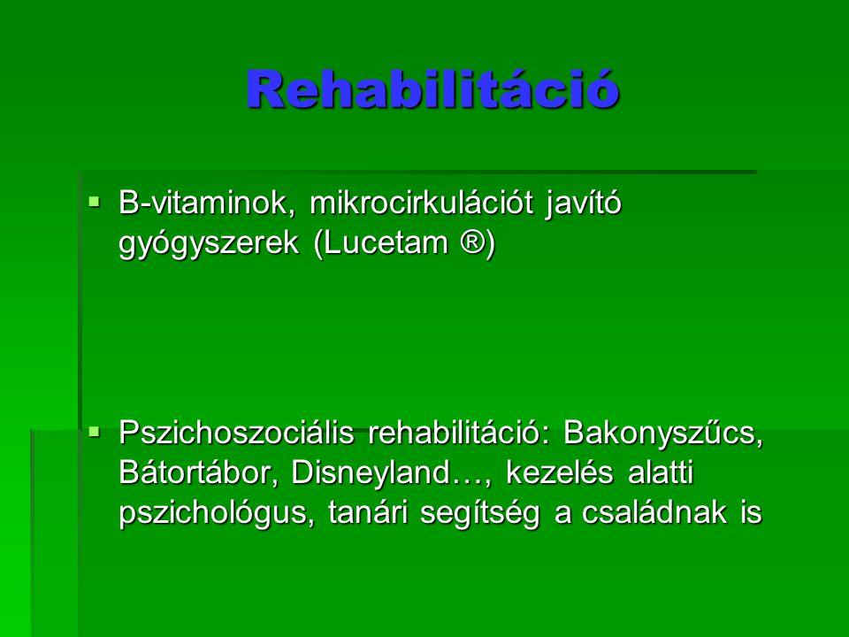Rehabilitáció  B-vitaminok, mikrocirkulációt javító gyógyszerek (Lucetam ®)  Pszichoszociális rehabilitáció: Bakonyszűcs, Bátortábor, Disneyland…, k