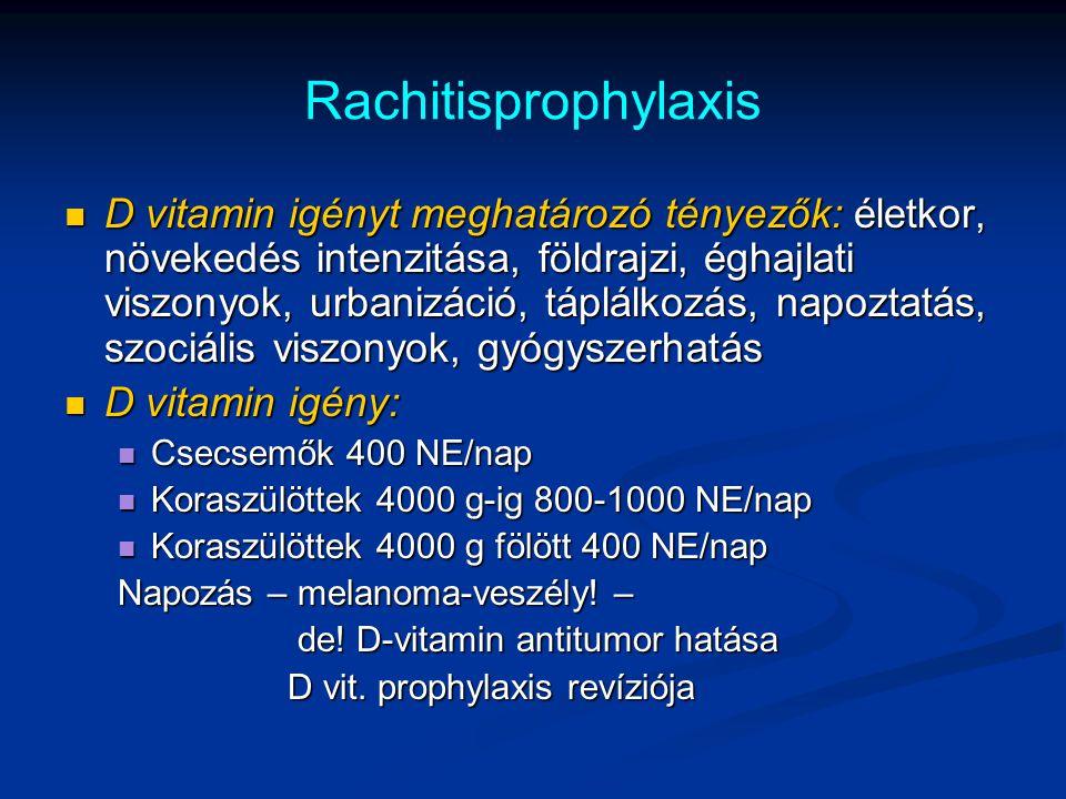 Rachitisprophylaxis D vitamin igényt meghatározó tényezők: életkor, növekedés intenzitása, földrajzi, éghajlati viszonyok, urbanizáció, táplálkozás, n