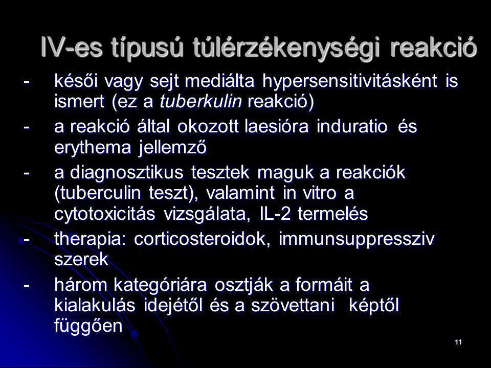 11 IV-es típusú túlérzékenységi reakció -késői vagy sejt mediálta hypersensitivitásként is ismert (ez a tuberkulin reakció) -a reakció által okozott l