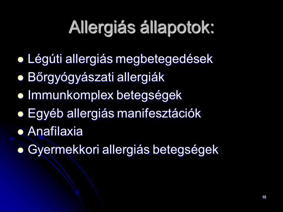 18 Allergiás állapotok: Légúti allergiás megbetegedések Légúti allergiás megbetegedések Bőrgyógyászati allergiák Bőrgyógyászati allergiák Immunkomplex