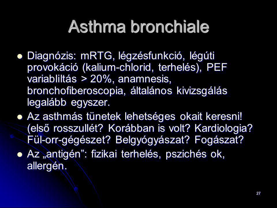 27 Asthma bronchiale Diagnózis: mRTG, légzésfunkció, légúti provokáció (kalium-chlorid, terhelés), PEF variabliltás > 20%, anamnesis, bronchofiberosco