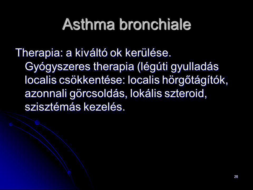 28 Asthma bronchiale Therapia: a kiváltó ok kerülése. Gyógyszeres therapia (légúti gyulladás localis csökkentése: localis hörgőtágítók, azonnali görcs
