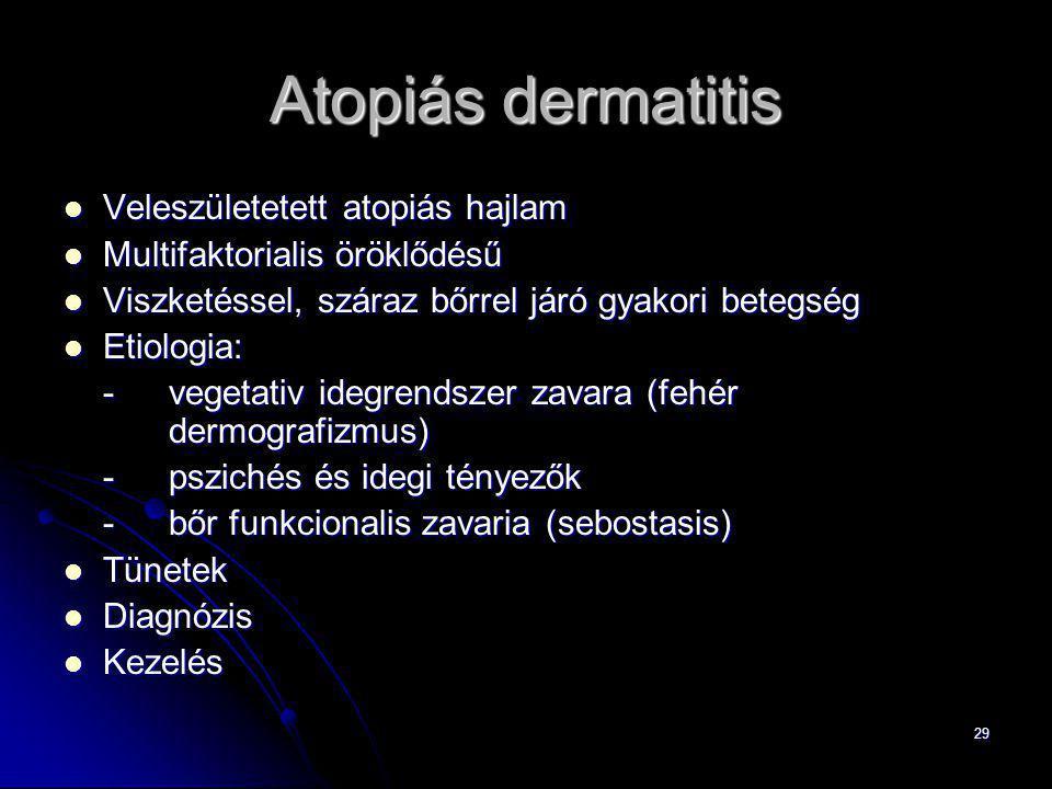 29 Atopiás dermatitis Veleszületetett atopiás hajlam Veleszületetett atopiás hajlam Multifaktorialis öröklődésű Multifaktorialis öröklődésű Viszketéss
