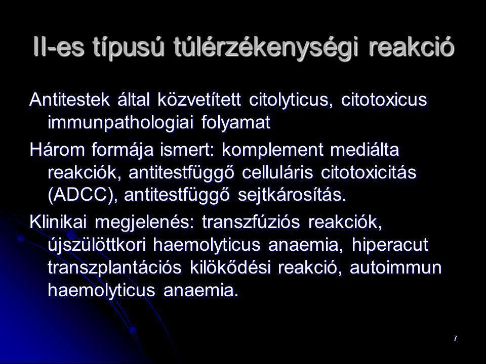 7 II-es típusú túlérzékenységi reakció Antitestek által közvetített citolyticus, citotoxicus immunpathologiai folyamat Három formája ismert: komplemen