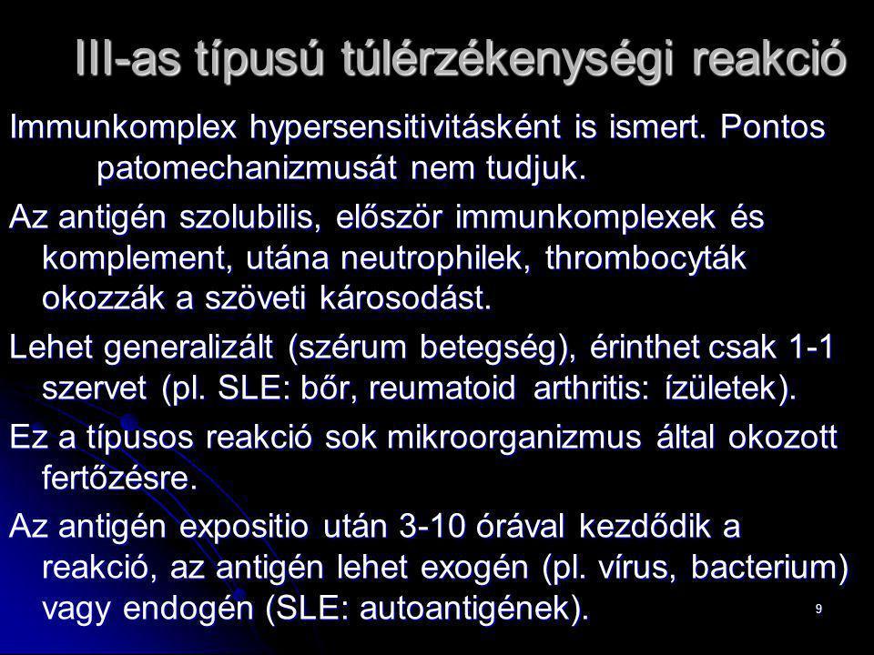 9 III-as típusú túlérzékenységi reakció Immunkomplex hypersensitivitásként is ismert. Pontos patomechanizmusát nem tudjuk. Az antigén szolubilis, elős