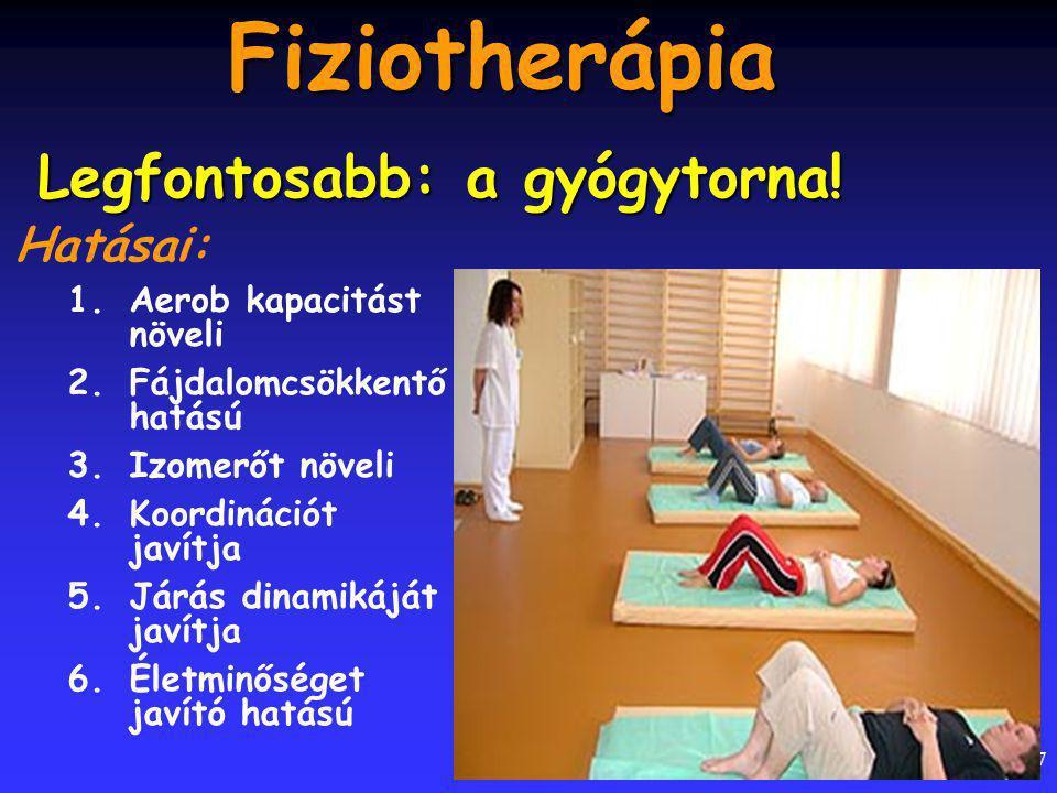 17 Fiziotherápia Hatásai: 1.Aerob kapacitást növeli 2.Fájdalomcsökkentő hatású 3.Izomerőt növeli 4.Koordinációt javítja 5.Járás dinamikáját javítja 6.Életminőséget javító hatású Legfontosabb: a gyógytorna!
