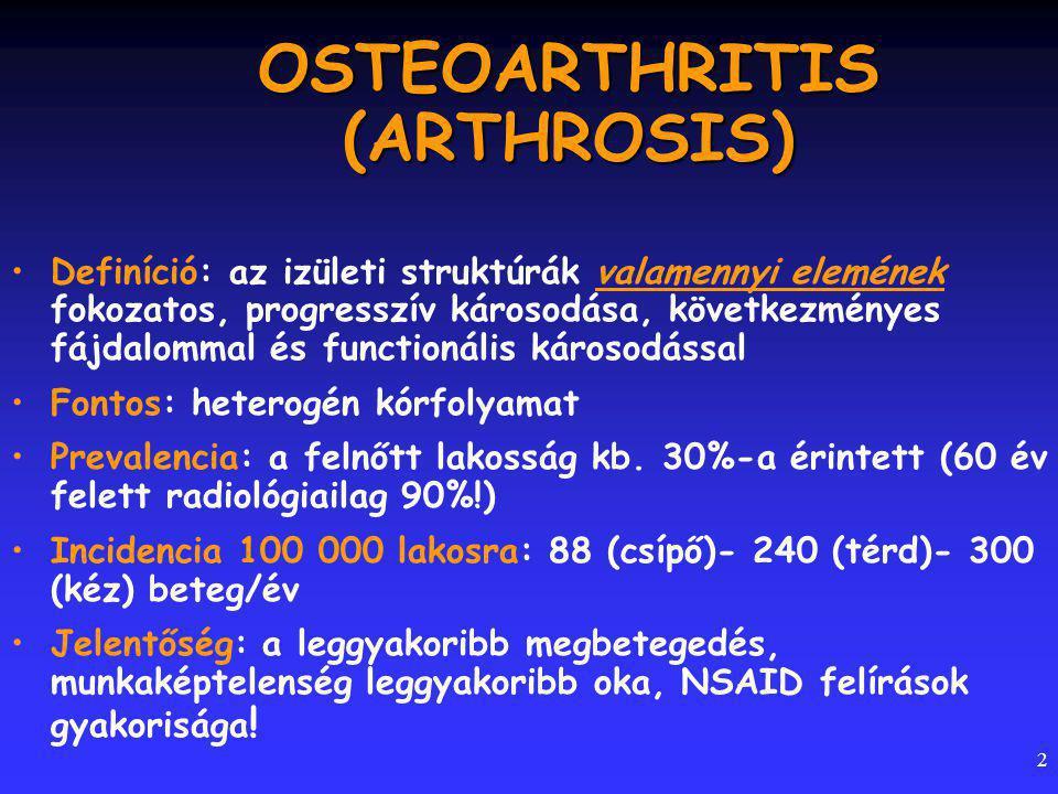 2 OSTEOARTHRITIS (ARTHROSIS) Definíció: az izületi struktúrák valamennyi elemének fokozatos, progresszív károsodása, következményes fájdalommal és functionális károsodással Fontos: heterogén kórfolyamat Prevalencia: a felnőtt lakosság kb.