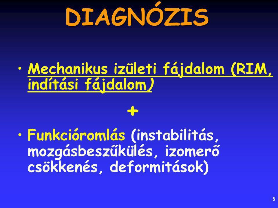 8 DIAGNÓZIS Mechanikus izületi fájdalom (RIM, indítási fájdalom) + Funkcióromlás (instabilitás, mozgásbeszűkülés, izomerő csökkenés, deformitások)