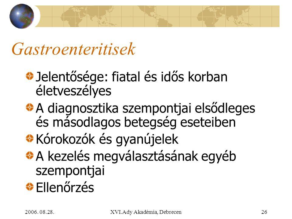 2006. 08.28.XVI.Ady Akadémia, Debrecen26 Gastroenteritisek Jelentősége: fiatal és idős korban életveszélyes A diagnosztika szempontjai elsődleges és m