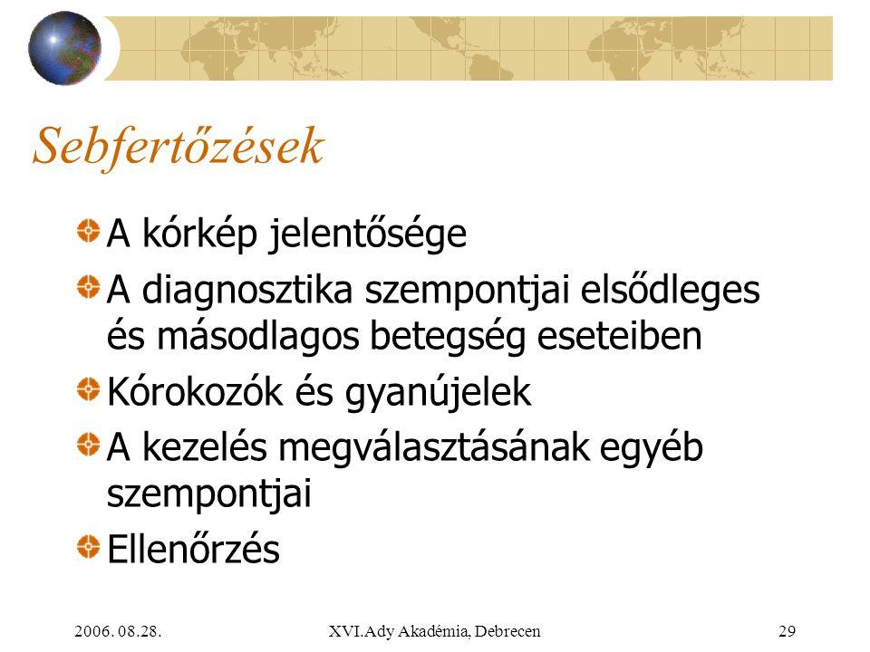 2006. 08.28.XVI.Ady Akadémia, Debrecen29 Sebfertőzések A kórkép jelentősége A diagnosztika szempontjai elsődleges és másodlagos betegség eseteiben Kór