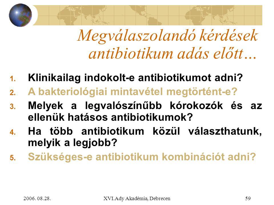 2006. 08.28.XVI.Ady Akadémia, Debrecen59 Megválaszolandó kérdések antibiotikum adás előtt… 1. Klinikailag indokolt-e antibiotikumot adni? 2. A bakteri