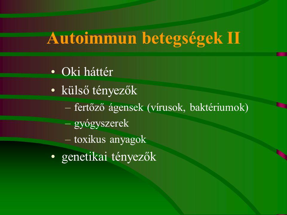 Autoimmun betegségek II Oki háttér külső tényezők –fertőző ágensek (vírusok, baktériumok) –gyógyszerek –toxikus anyagok genetikai tényezők