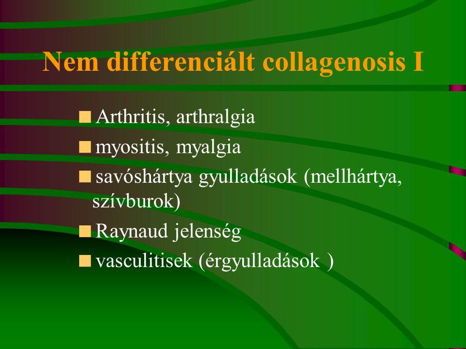 Nem differenciált collagenosis I  Arthritis, arthralgia  myositis, myalgia  savóshártya gyulladások (mellhártya, szívburok)  Raynaud jelenség  vasculitisek (érgyulladások )