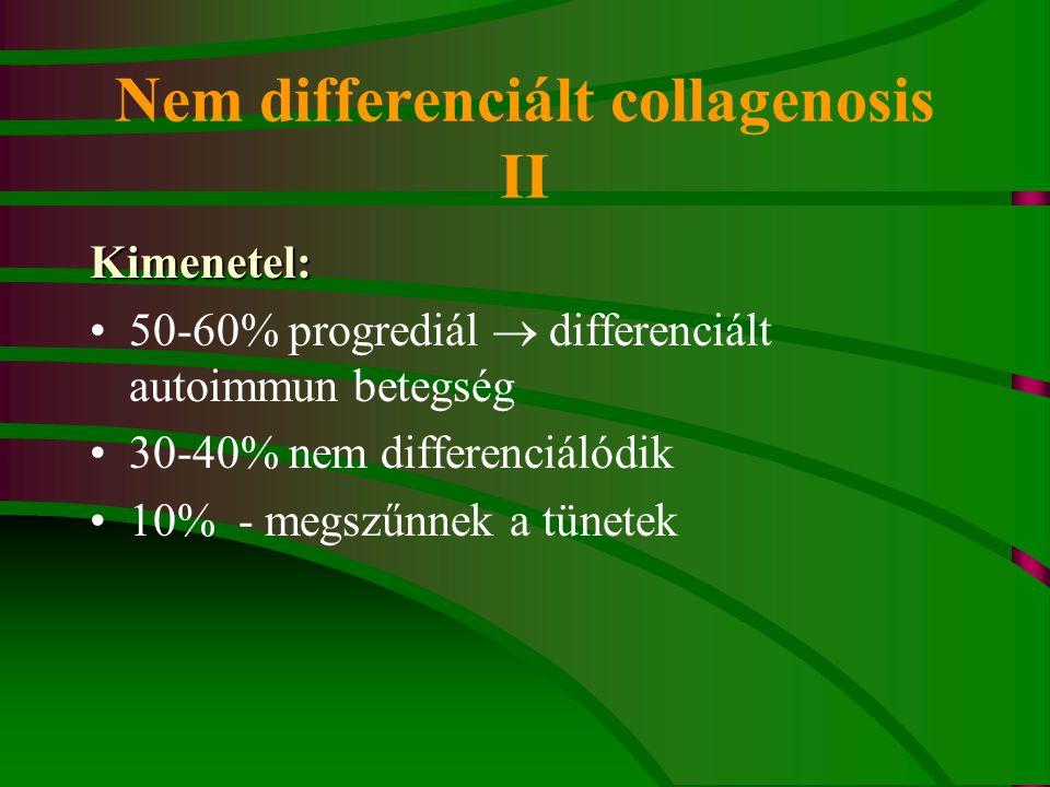 Nem differenciált collagenosis II Kimenetel: 50-60% progrediál  differenciált autoimmun betegség 30-40% nem differenciálódik 10% - megszűnnek a tünetek