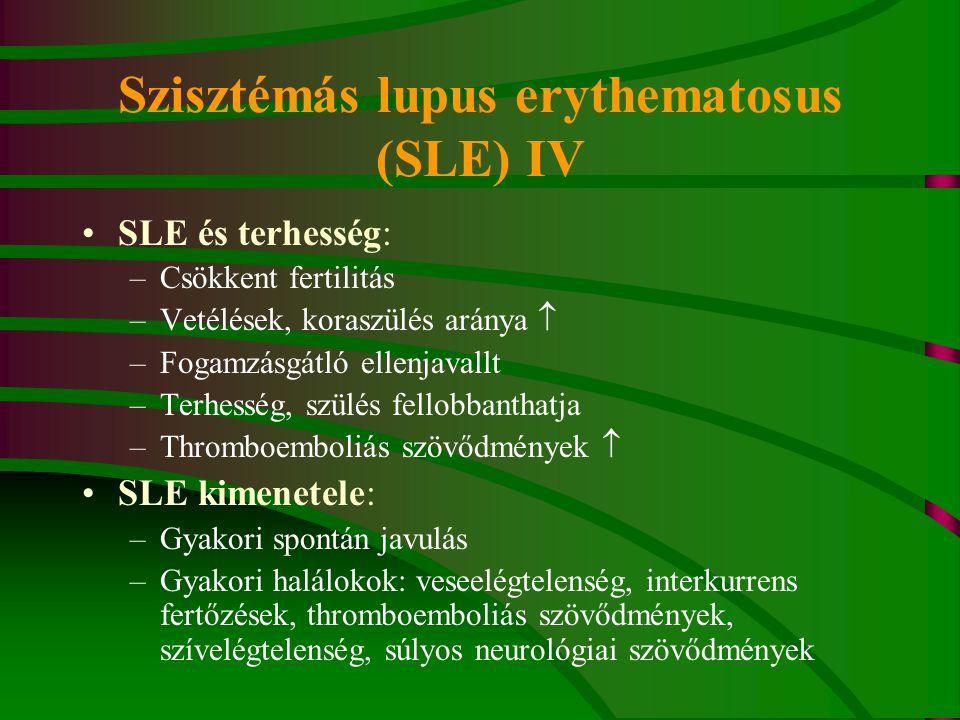 Szisztémás lupus erythematosus (SLE) IV SLE és terhesség: –Csökkent fertilitás –Vetélések, koraszülés aránya  –Fogamzásgátló ellenjavallt –Terhesség, szülés fellobbanthatja –Thromboemboliás szövődmények  SLE kimenetele: –Gyakori spontán javulás –Gyakori halálokok: veseelégtelenség, interkurrens fertőzések, thromboemboliás szövődmények, szívelégtelenség, súlyos neurológiai szövődmények