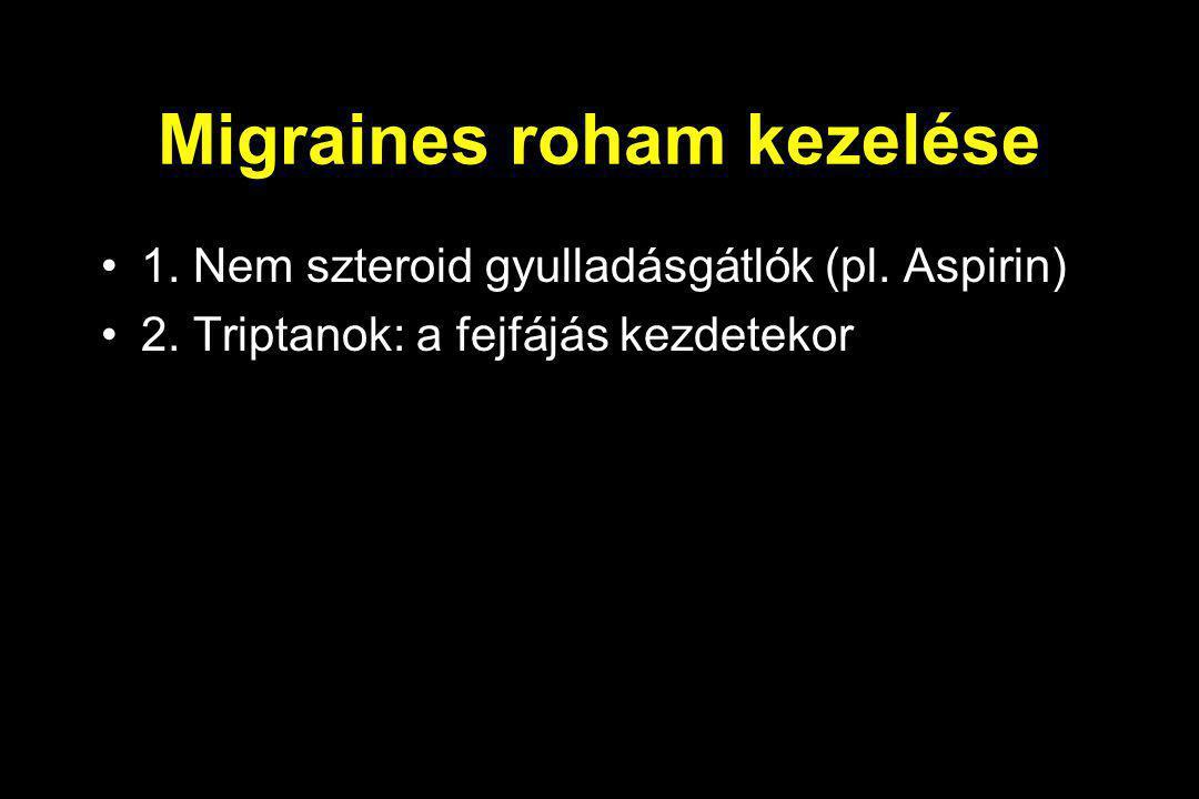 Migraines roham kezelése 1. Nem szteroid gyulladásgátlók (pl. Aspirin) 2. Triptanok: a fejfájás kezdetekor
