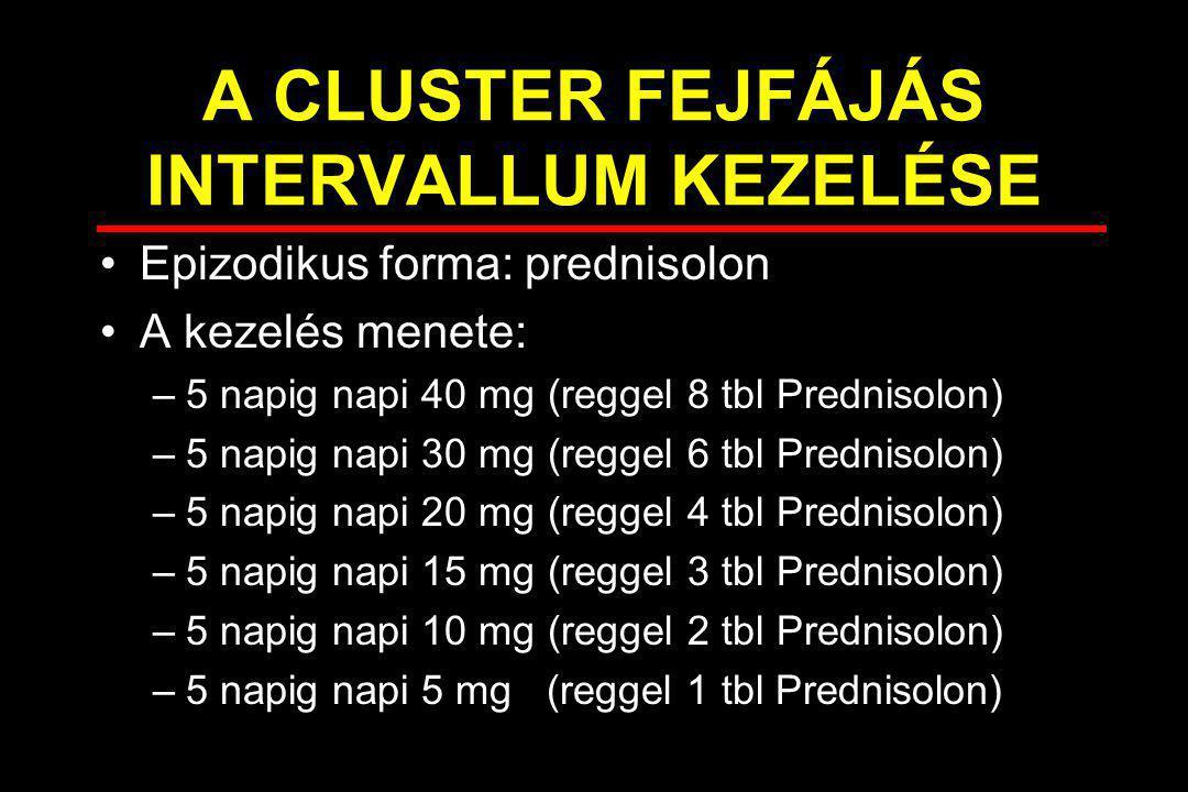 A CLUSTER FEJFÁJÁS INTERVALLUM KEZELÉSE Epizodikus forma: prednisolon A kezelés menete: –5 napig napi 40 mg (reggel 8 tbl Prednisolon) –5 napig napi 3