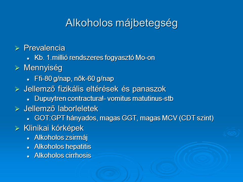Alkoholos májbetegség  Prevalencia Kb. 1.millió rendszeres fogyasztó Mo-on Kb. 1.millió rendszeres fogyasztó Mo-on  Mennyiség Ffi-80 g/nap, nők-60 g
