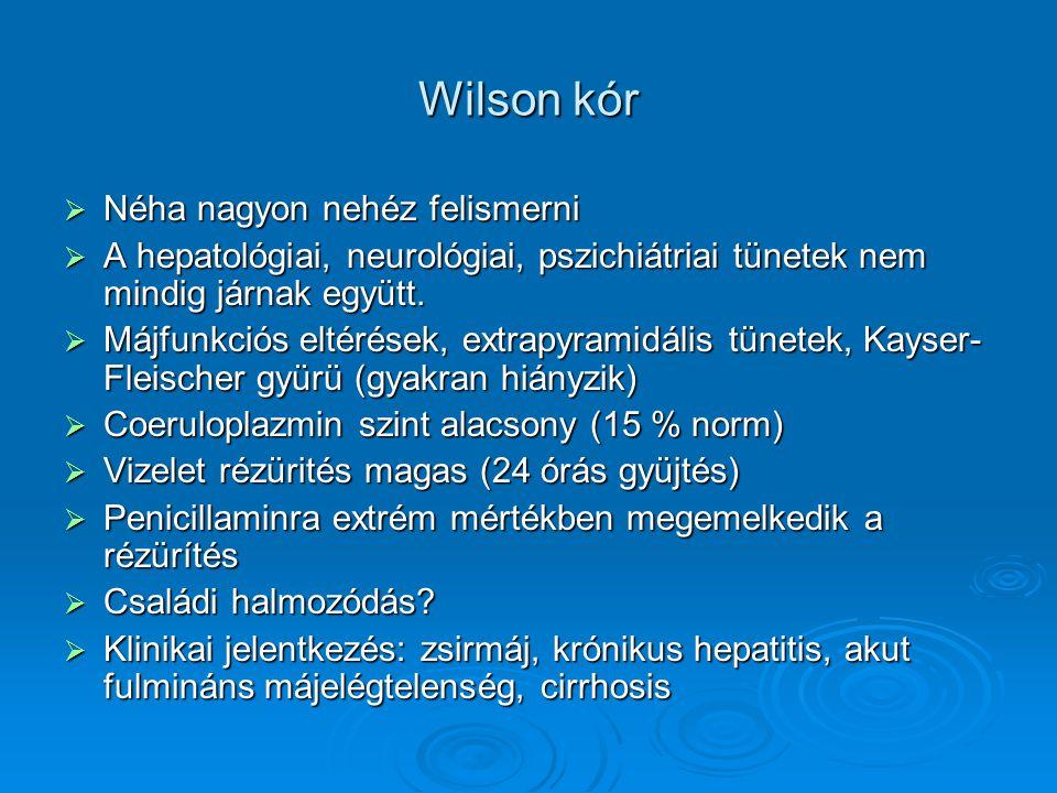 Wilson kór  Néha nagyon nehéz felismerni  A hepatológiai, neurológiai, pszichiátriai tünetek nem mindig járnak együtt.  Májfunkciós eltérések, extr